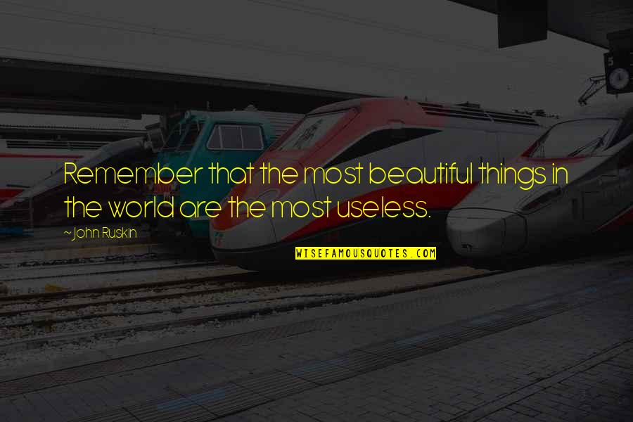 Beautiful Things Quotes By John Ruskin: Remember that the most beautiful things in the