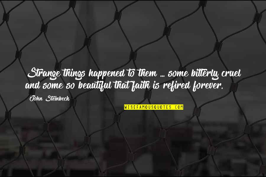 Beautiful Things Quotes By John Steinbeck: Strange things happened to them ... some bitterly