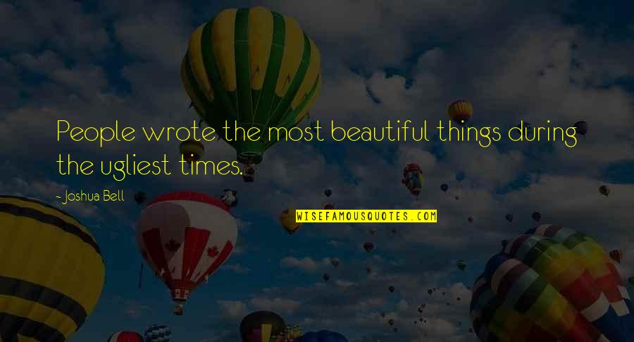Beautiful Things Quotes By Joshua Bell: People wrote the most beautiful things during the