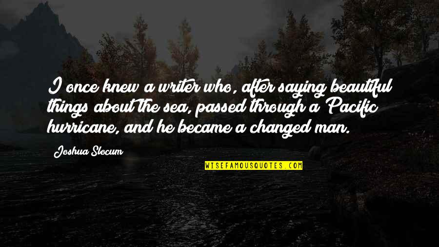 Beautiful Things Quotes By Joshua Slocum: I once knew a writer who, after saying