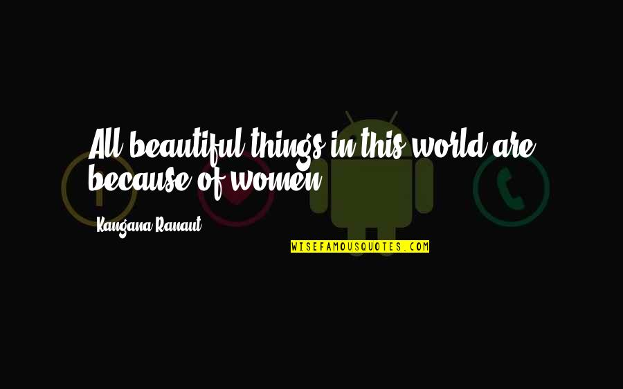 Beautiful Things Quotes By Kangana Ranaut: All beautiful things in this world are because