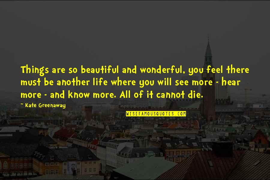 Beautiful Things Quotes By Kate Greenaway: Things are so beautiful and wonderful, you feel