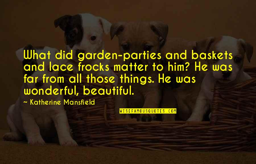 Beautiful Things Quotes By Katherine Mansfield: What did garden-parties and baskets and lace frocks