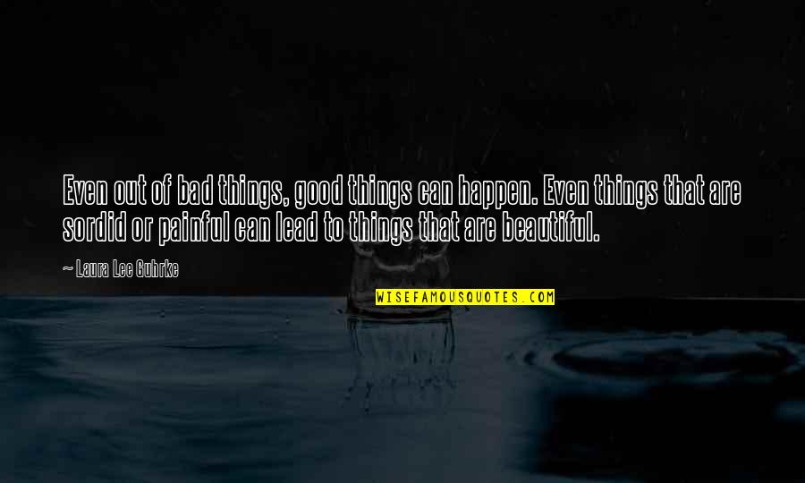 Beautiful Things Quotes By Laura Lee Guhrke: Even out of bad things, good things can
