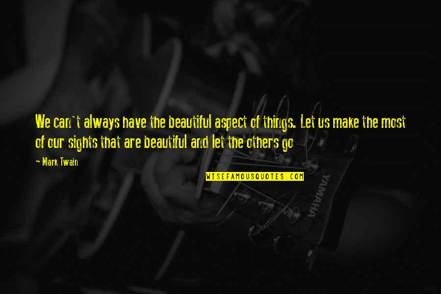Beautiful Things Quotes By Mark Twain: We can't always have the beautiful aspect of