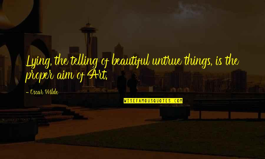 Beautiful Things Quotes By Oscar Wilde: Lying, the telling of beautiful untrue things, is