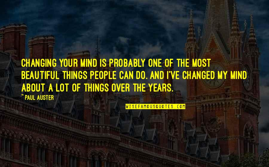 Beautiful Things Quotes By Paul Auster: Changing your mind is probably one of the
