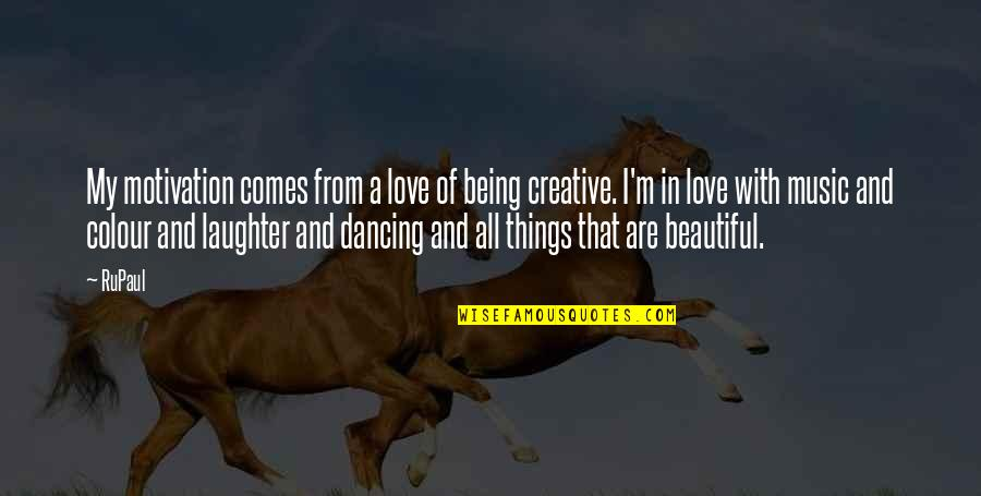 Beautiful Things Quotes By RuPaul: My motivation comes from a love of being
