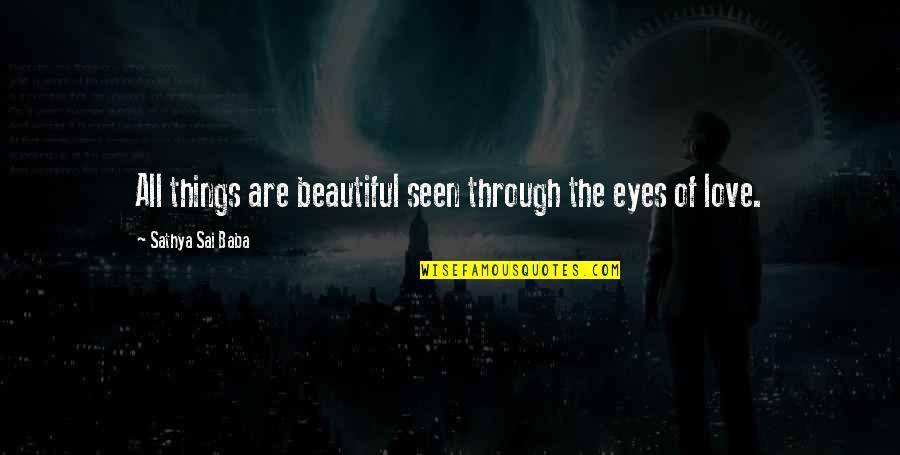 Beautiful Things Quotes By Sathya Sai Baba: All things are beautiful seen through the eyes