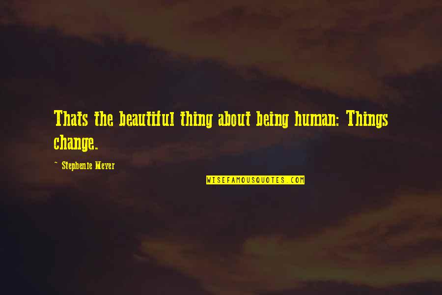 Beautiful Things Quotes By Stephenie Meyer: Thats the beautiful thing about being human: Things