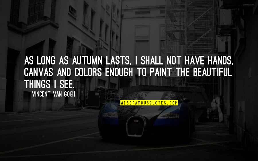 Beautiful Things Quotes By Vincent Van Gogh: As long as autumn lasts, I shall not
