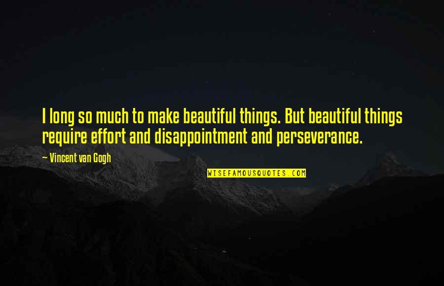 Beautiful Things Quotes By Vincent Van Gogh: I long so much to make beautiful things.
