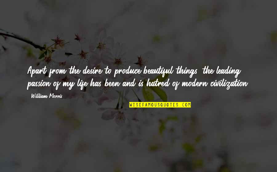 Beautiful Things Quotes By William Morris: Apart from the desire to produce beautiful things,
