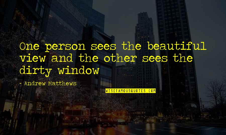 Beautiful View Quotes By Andrew Matthews: One person sees the beautiful view and the