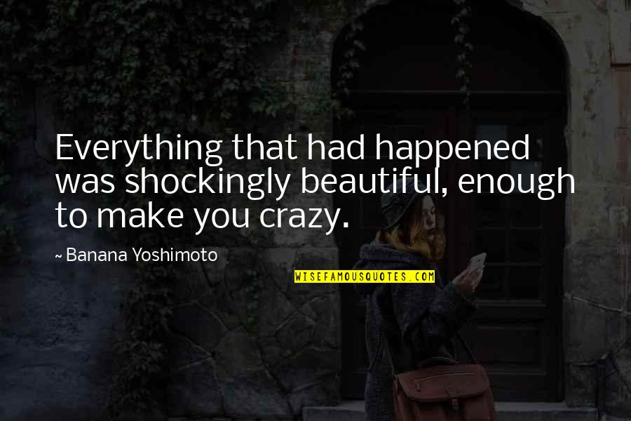 Beautiful View Quotes By Banana Yoshimoto: Everything that had happened was shockingly beautiful, enough