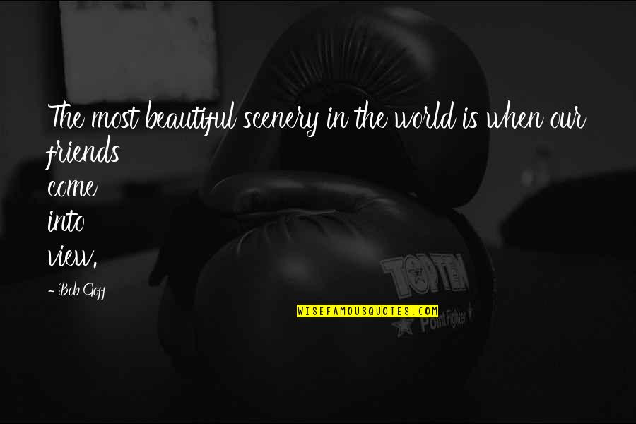 Beautiful View Quotes By Bob Goff: The most beautiful scenery in the world is