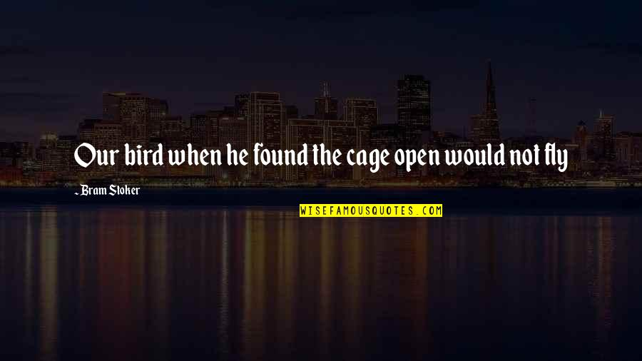 Beautiful View Quotes By Bram Stoker: Our bird when he found the cage open