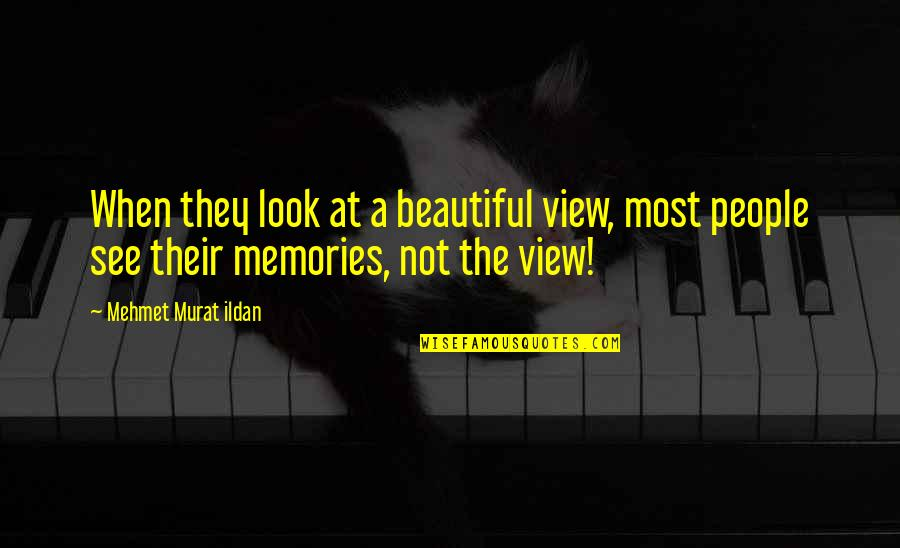 Beautiful View Quotes By Mehmet Murat Ildan: When they look at a beautiful view, most