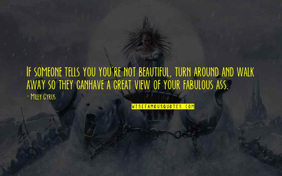 Beautiful View Quotes By Miley Cyrus: If someone tells you you're not beautiful, turn