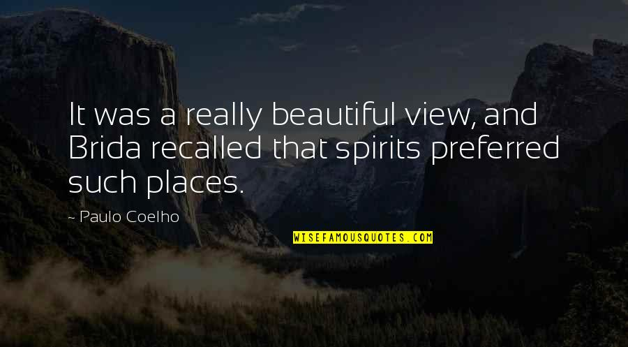 Beautiful View Quotes By Paulo Coelho: It was a really beautiful view, and Brida