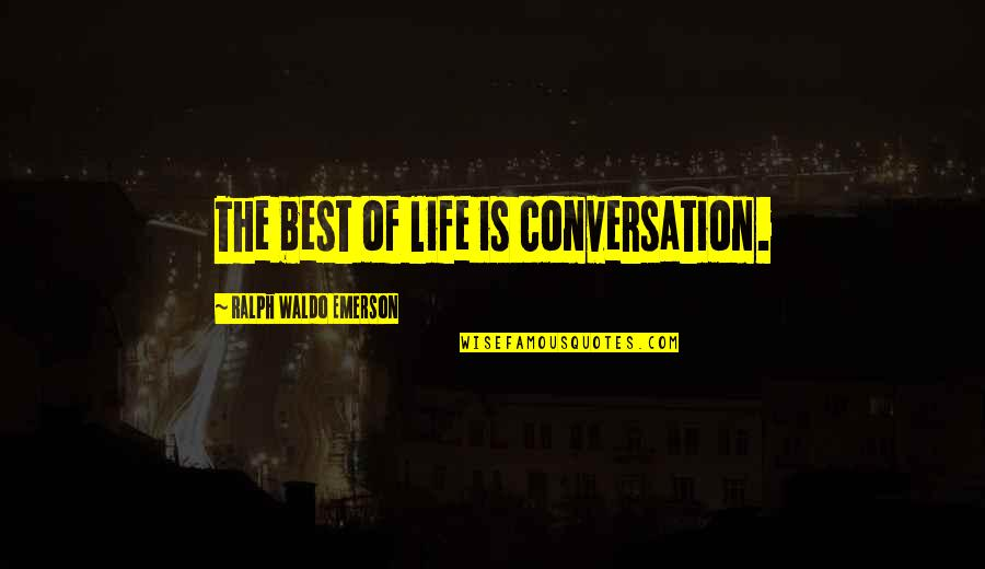 Beautiful View Quotes By Ralph Waldo Emerson: The best of life is conversation.