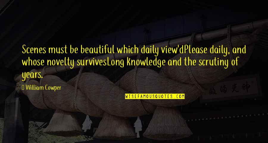 Beautiful View Quotes By William Cowper: Scenes must be beautiful which daily view'dPlease daily,