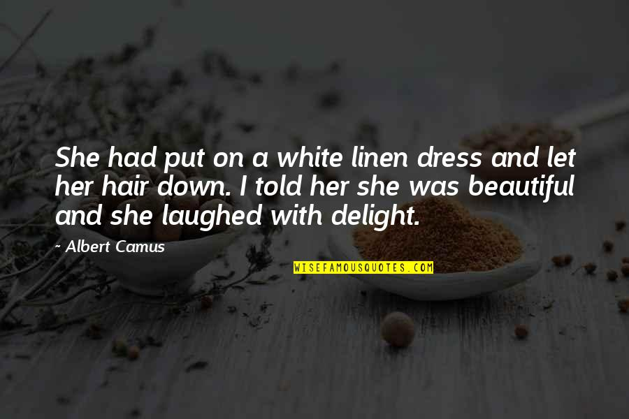 Beautiful White Dress Quotes By Albert Camus: She had put on a white linen dress