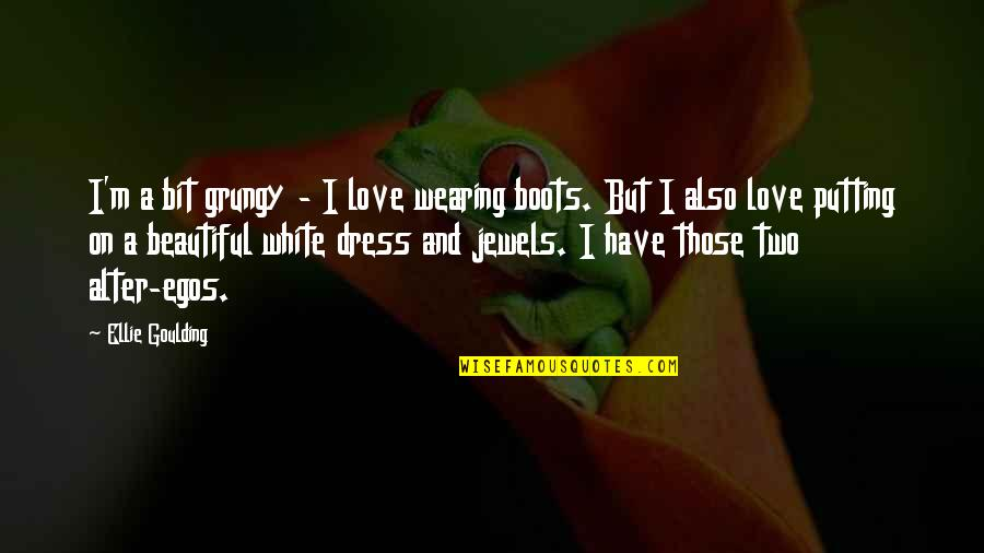 Beautiful White Dress Quotes By Ellie Goulding: I'm a bit grungy - I love wearing