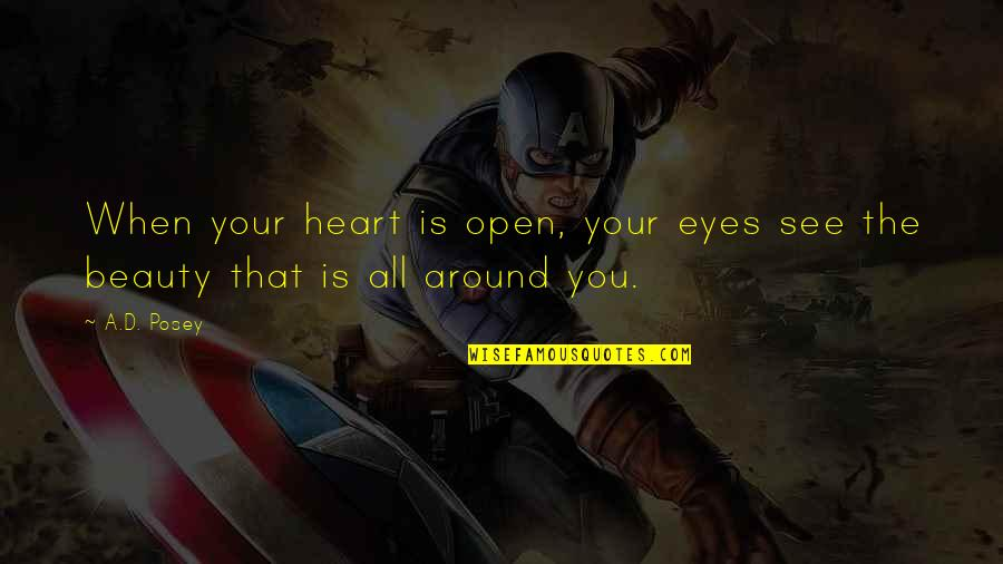 Beauty All Around Quotes By A.D. Posey: When your heart is open, your eyes see