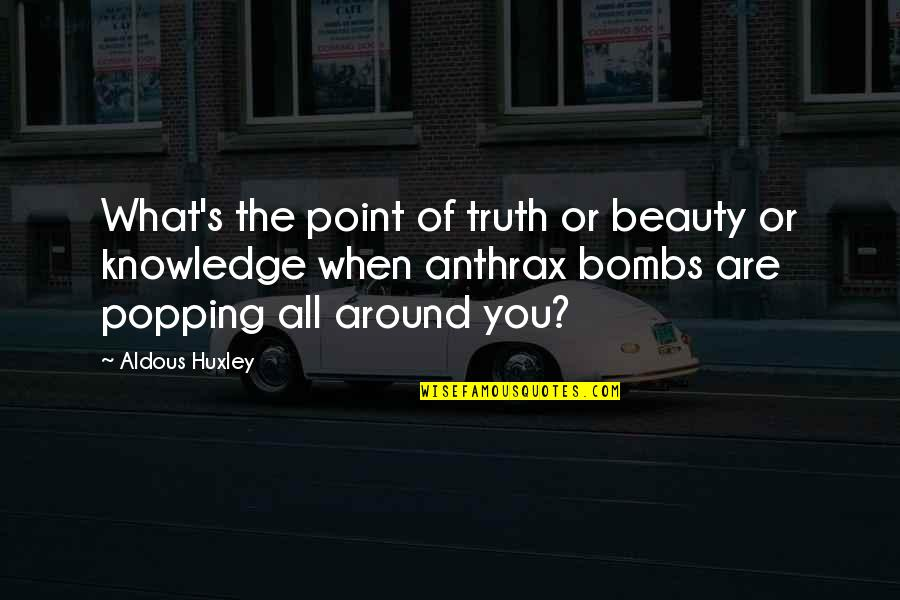 Beauty All Around Quotes By Aldous Huxley: What's the point of truth or beauty or