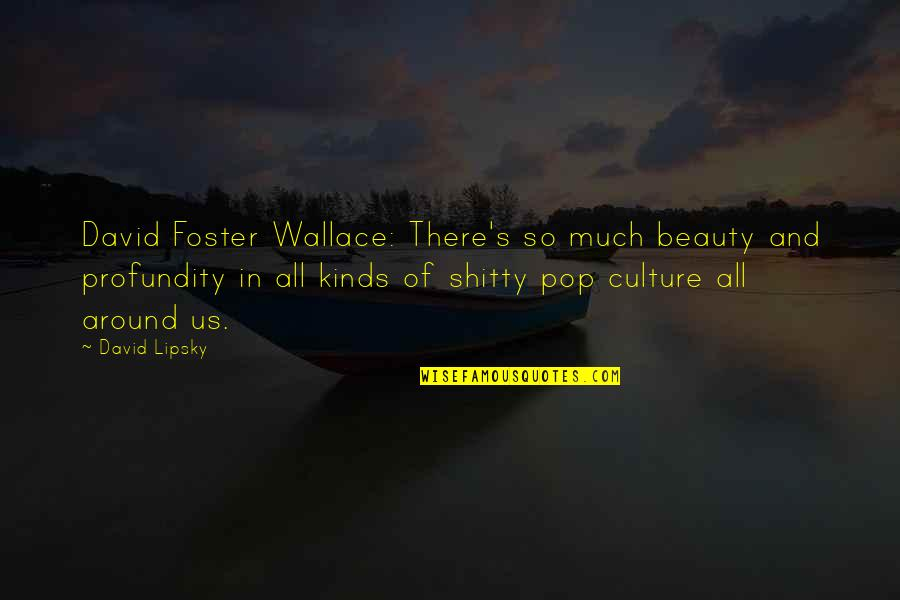 Beauty All Around Quotes By David Lipsky: David Foster Wallace: There's so much beauty and