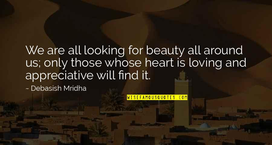 Beauty All Around Quotes By Debasish Mridha: We are all looking for beauty all around
