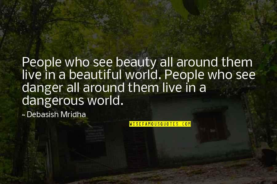 Beauty All Around Quotes By Debasish Mridha: People who see beauty all around them live