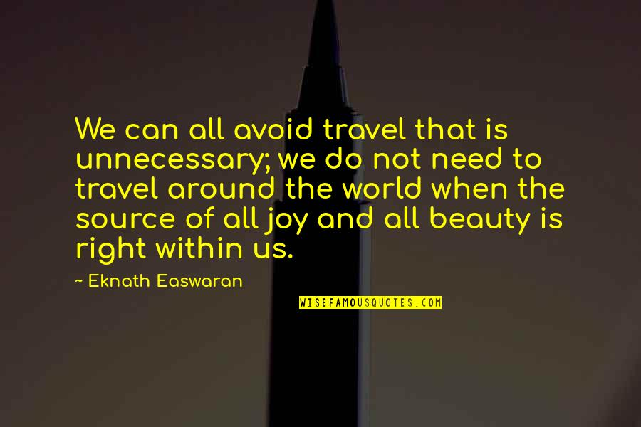 Beauty All Around Quotes By Eknath Easwaran: We can all avoid travel that is unnecessary;