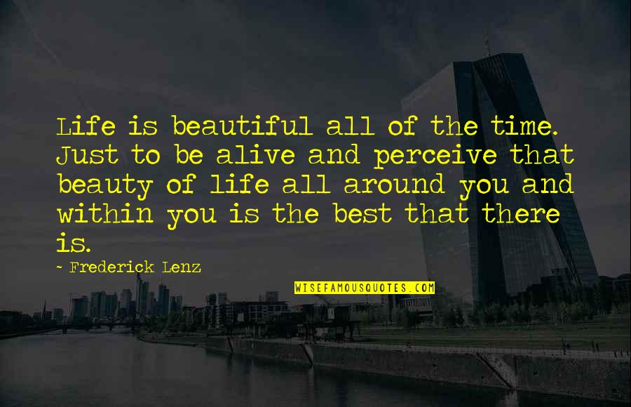 Beauty All Around Quotes By Frederick Lenz: Life is beautiful all of the time. Just