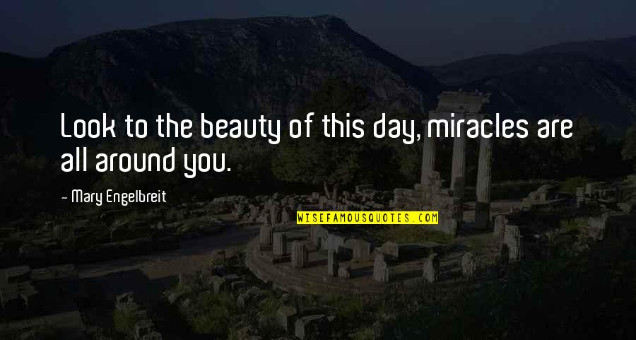 Beauty All Around Quotes By Mary Engelbreit: Look to the beauty of this day, miracles