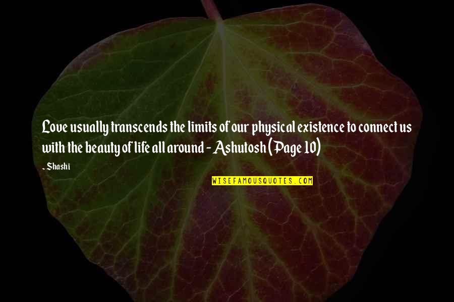 Beauty All Around Quotes By Shashi: Love usually transcends the limits of our physical