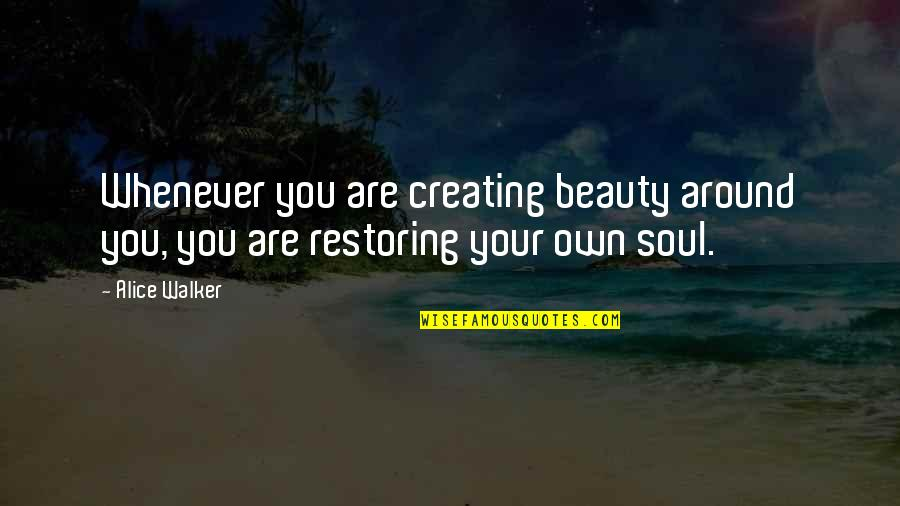 Beauty All Around Us Quotes By Alice Walker: Whenever you are creating beauty around you, you