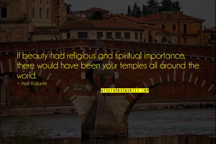 Beauty All Around Us Quotes By Amit Kalantri: If beauty had religious and spiritual importance, there