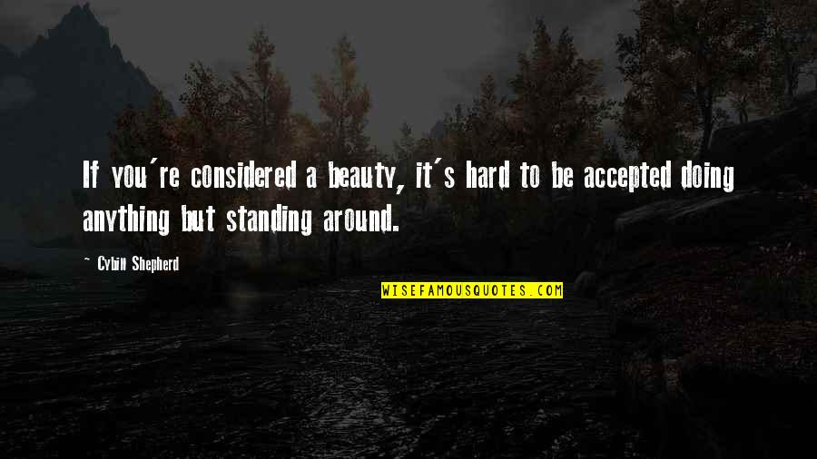 Beauty All Around Us Quotes By Cybill Shepherd: If you're considered a beauty, it's hard to