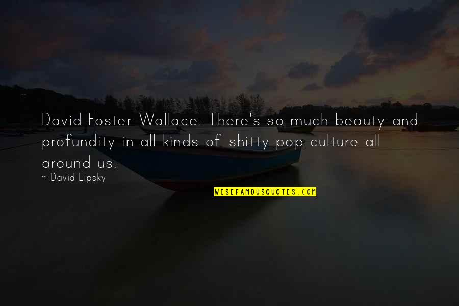 Beauty All Around Us Quotes By David Lipsky: David Foster Wallace: There's so much beauty and