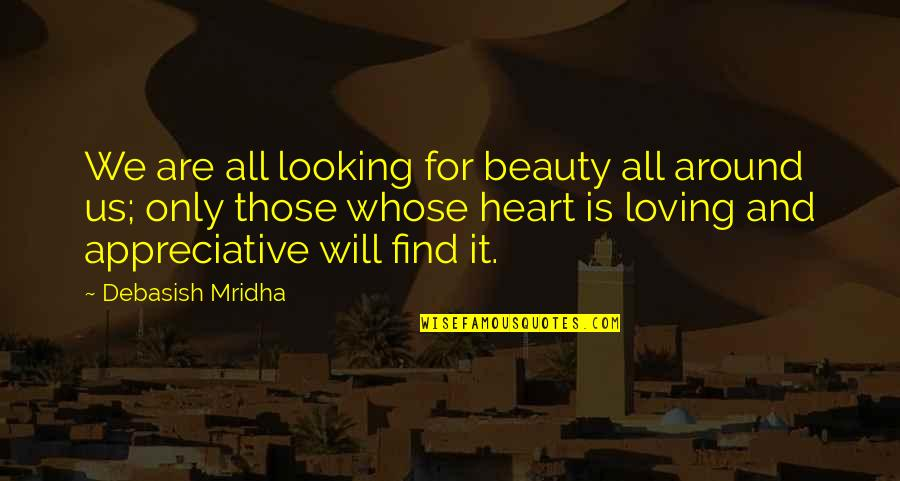 Beauty All Around Us Quotes By Debasish Mridha: We are all looking for beauty all around