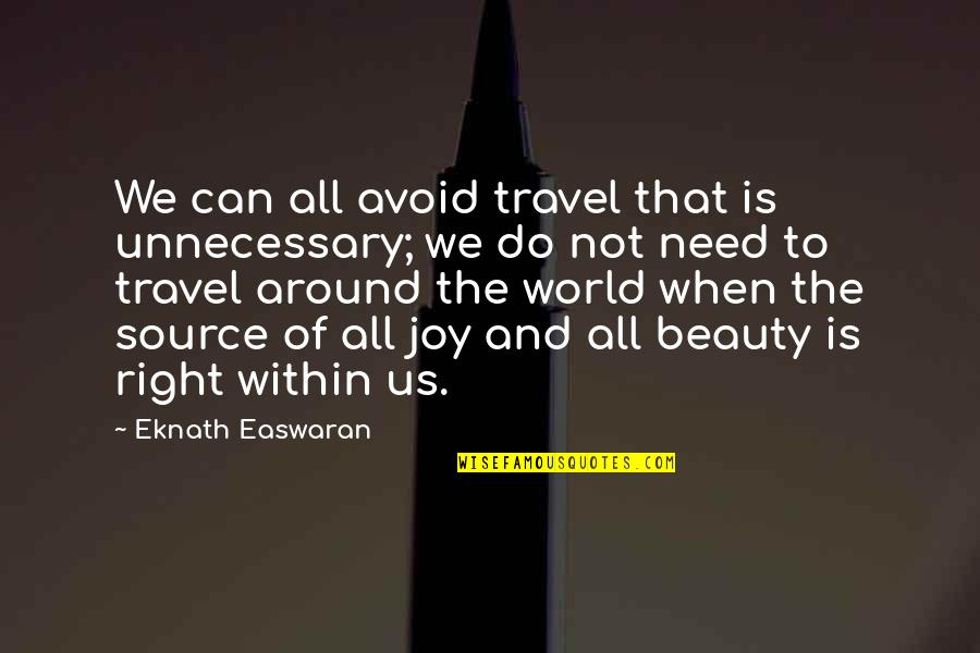 Beauty All Around Us Quotes By Eknath Easwaran: We can all avoid travel that is unnecessary;