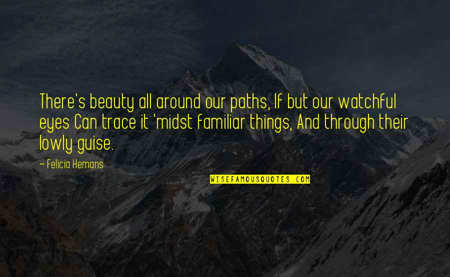 Beauty All Around Us Quotes By Felicia Hemans: There's beauty all around our paths, If but