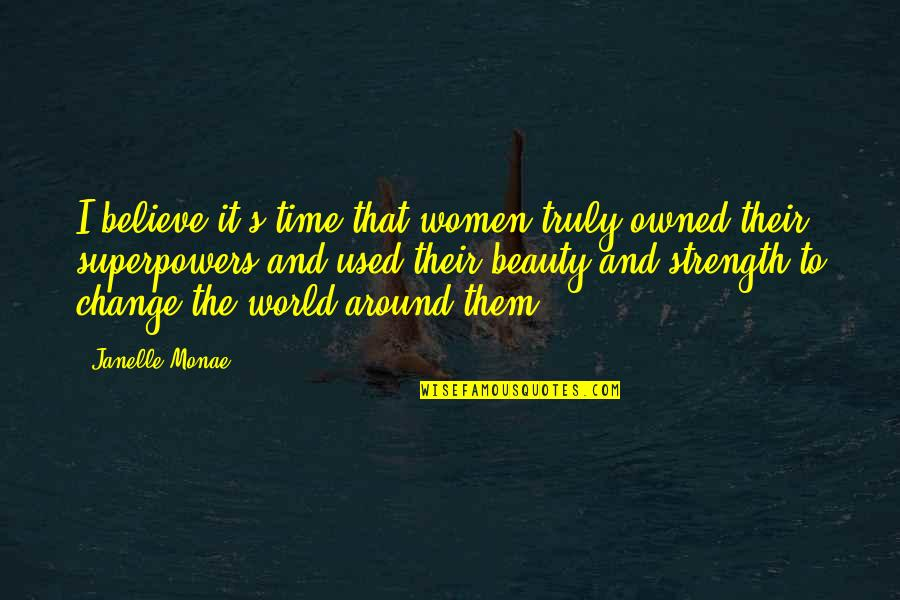 Beauty All Around Us Quotes By Janelle Monae: I believe it's time that women truly owned