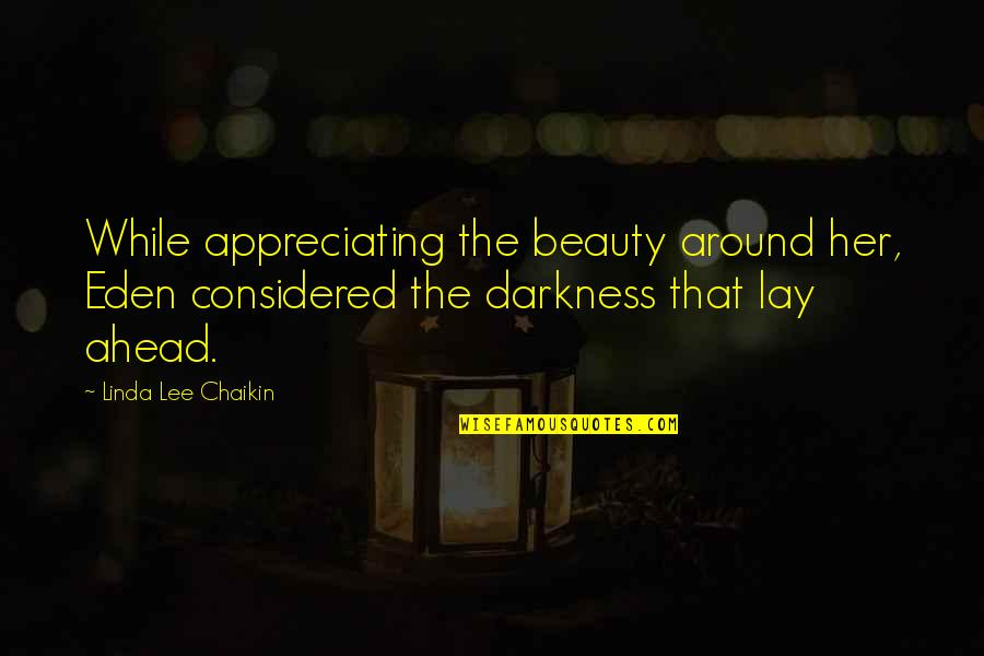 Beauty All Around Us Quotes By Linda Lee Chaikin: While appreciating the beauty around her, Eden considered