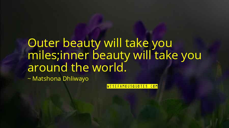 Beauty All Around Us Quotes By Matshona Dhliwayo: Outer beauty will take you miles;inner beauty will