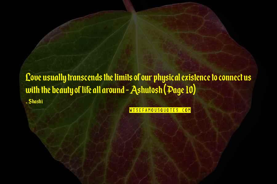 Beauty All Around Us Quotes By Shashi: Love usually transcends the limits of our physical