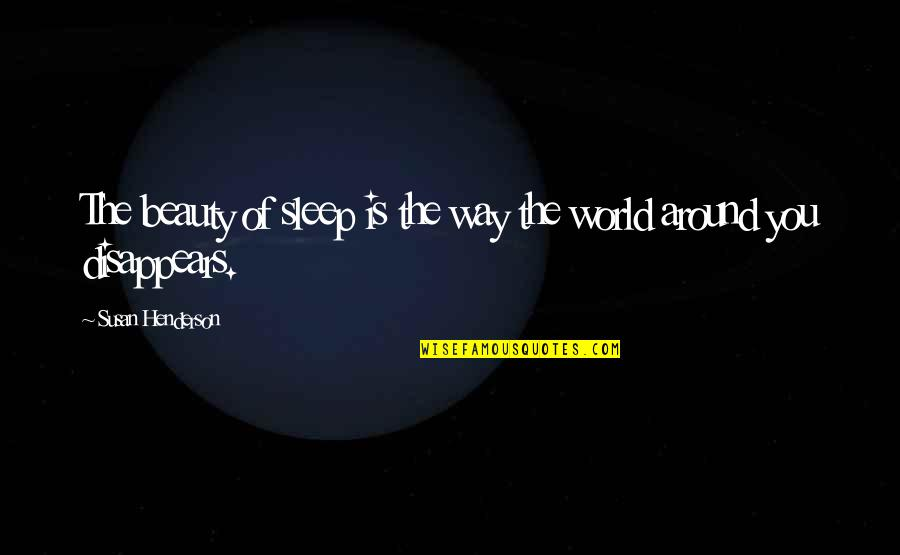 Beauty All Around Us Quotes By Susan Henderson: The beauty of sleep is the way the