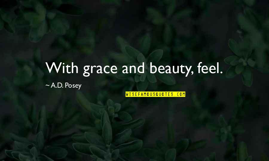 Beauty And Grace Quotes By A.D. Posey: With grace and beauty, feel.